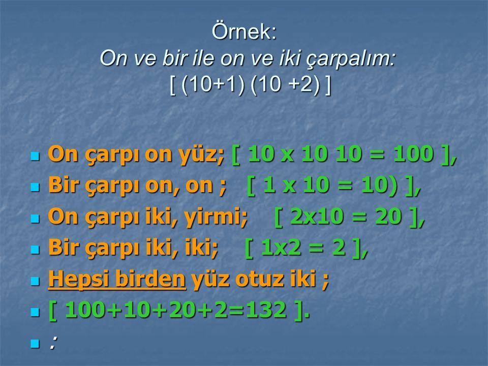 Örnek: On ve bir ile on ve iki çarpalım: [ (10+1) (10 +2) ]